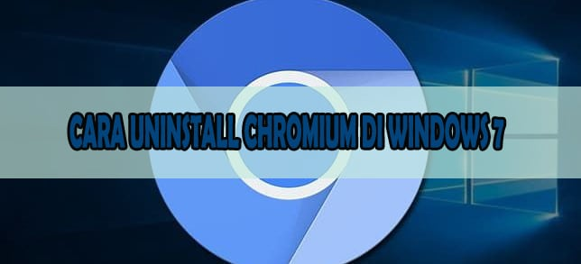CARA UNINSTALL CHROMIUM DI WINDOWS 7